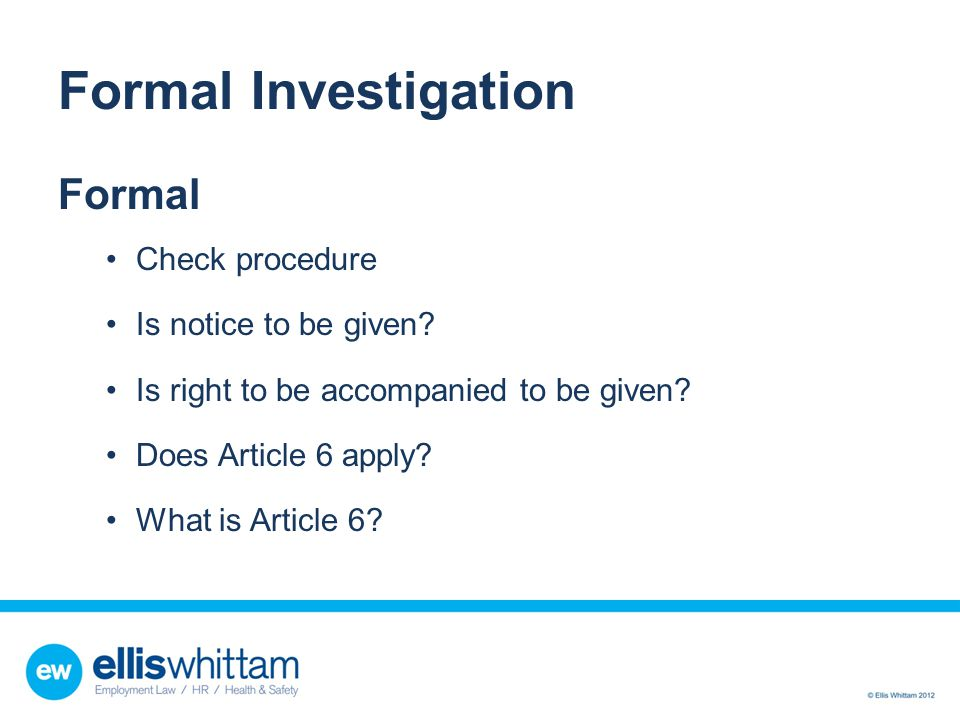 Formal Investigation Formal Check procedure Is notice to be given