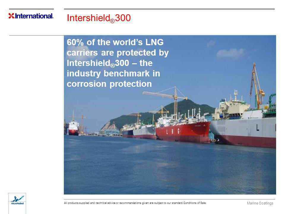 Intershield®300 60% of the world's LNG carriers are protected by Intershield®300 – the industry benchmark in corrosion protection.