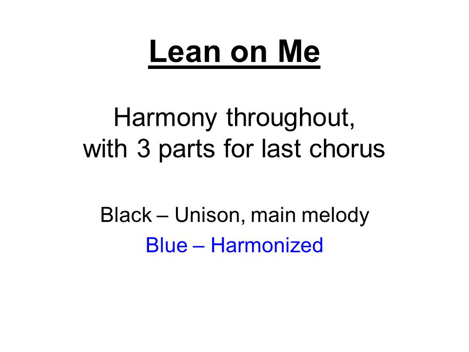 Lean on Me Harmony throughout, with 3 parts for last chorus