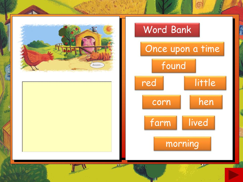 Word Bank Once upon a time found red little corn hen farm lived morning