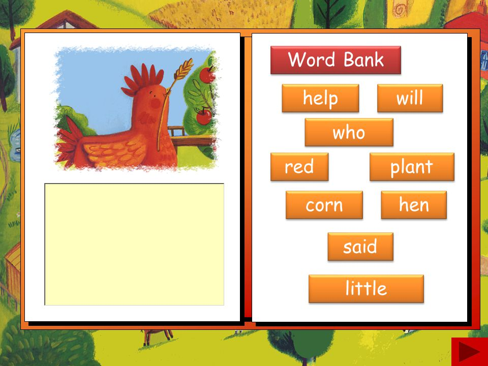 Word Bank help will who red plant corn hen said little
