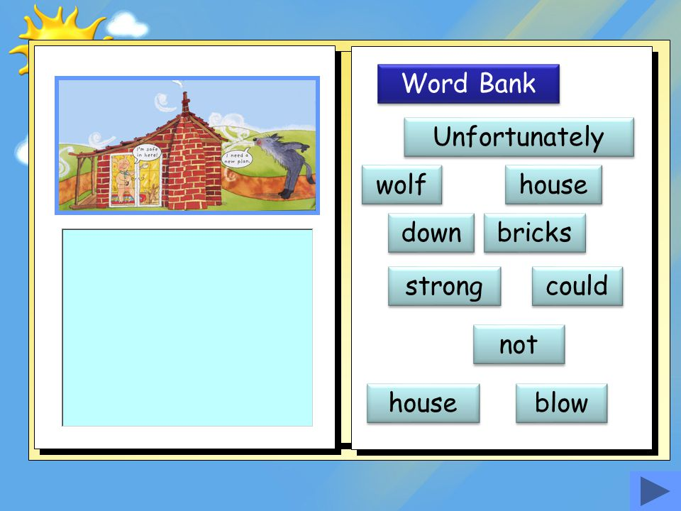 Word Bank Unfortunately wolf house down bricks strong could not house blow