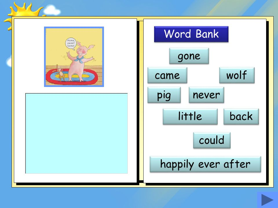Word Bank gone came wolf pig never little back could happily ever after