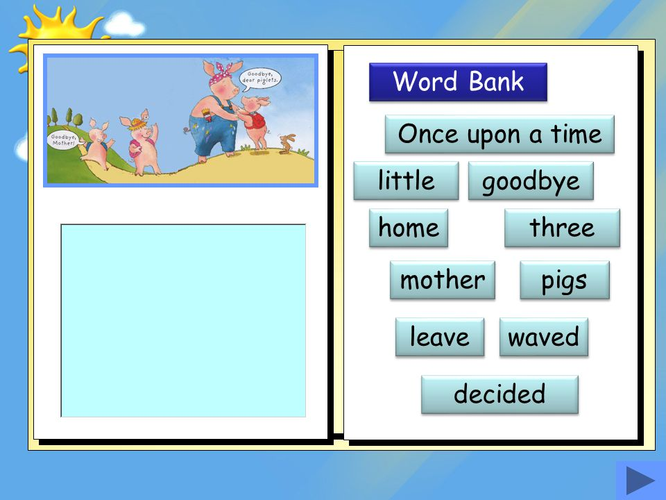Word Bank Once upon a time little goodbye home three mother pigs leave waved decided