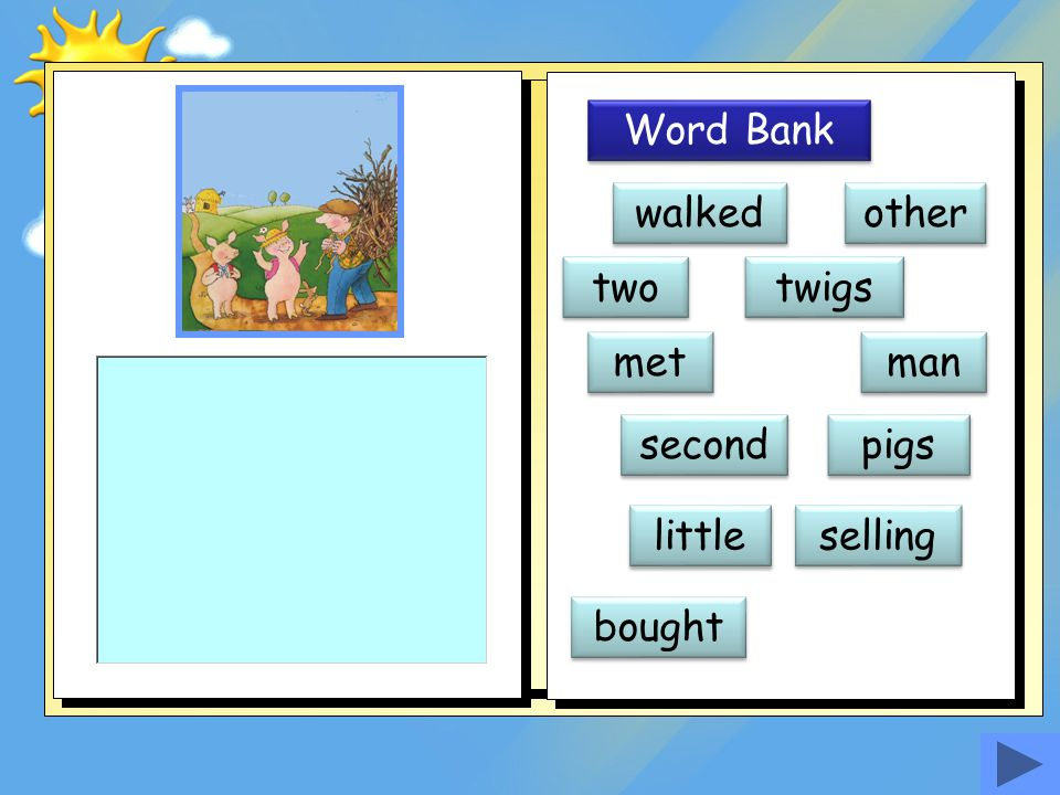 Word Bank walked other two twigs met man second pigs little selling bought