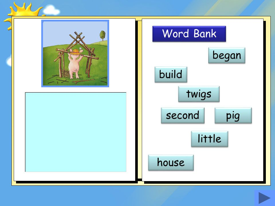 Word Bank began build twigs second pig little house