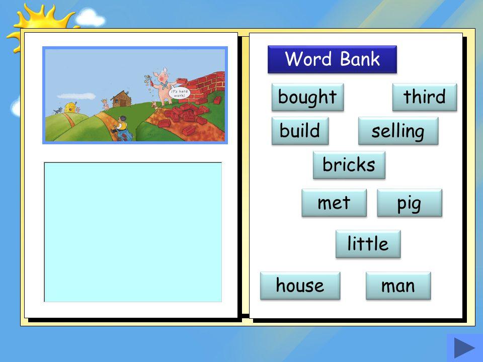 Word Bank bought third build selling bricks met pig little house man