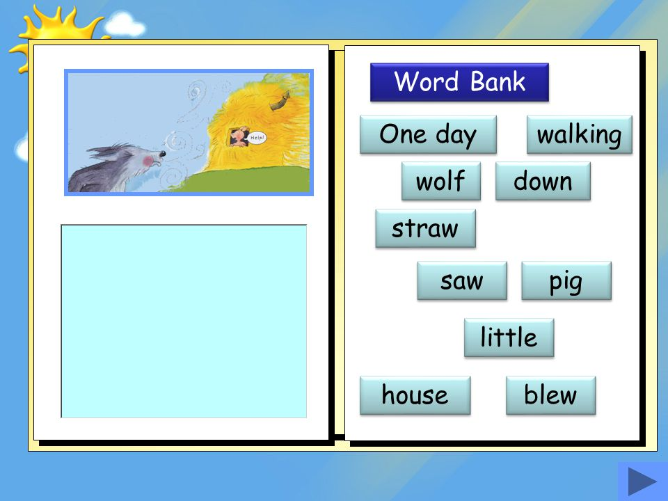 Word Bank One day walking wolf down straw saw pig little house blew