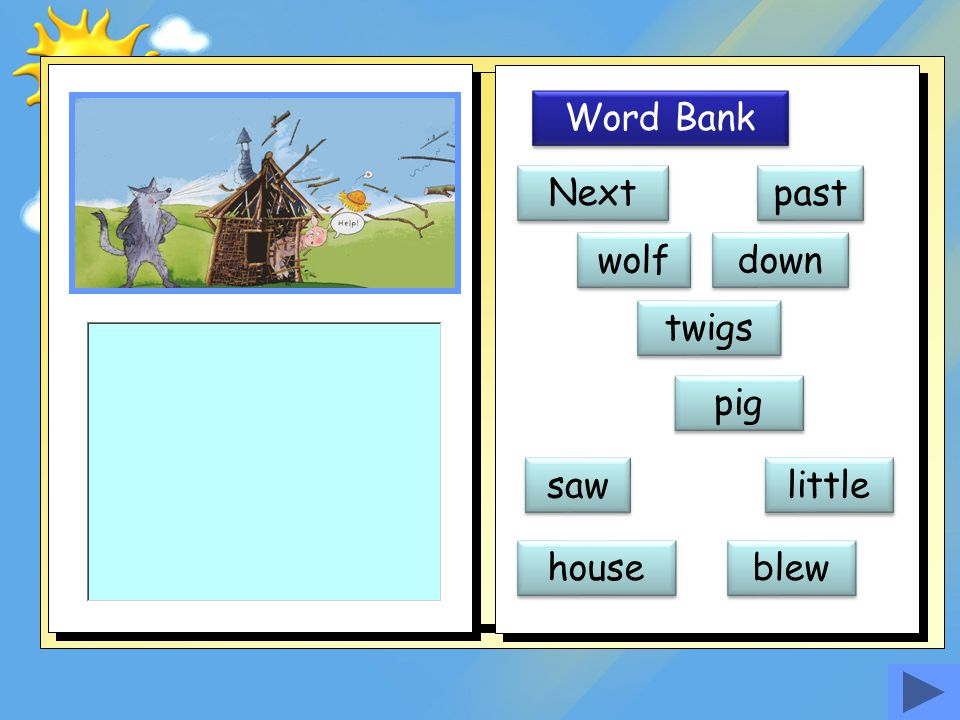 Word Bank Next past wolf down twigs pig saw little house blew