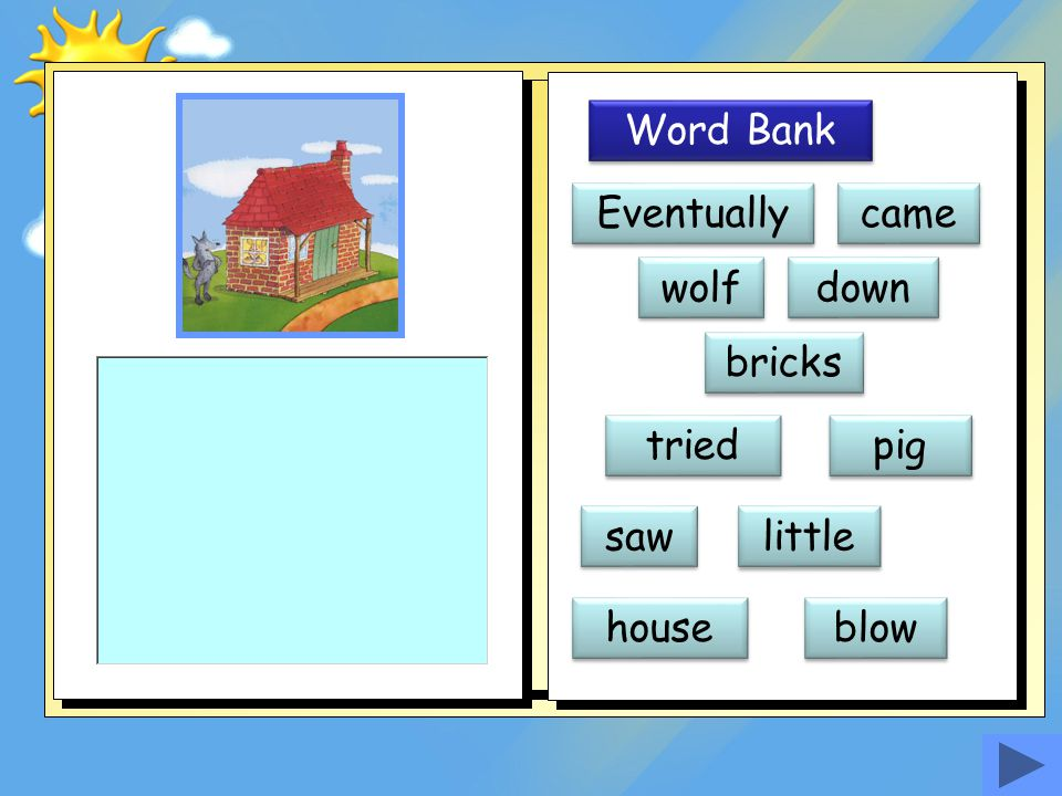 Word Bank Eventually came wolf down bricks tried pig saw little house blow