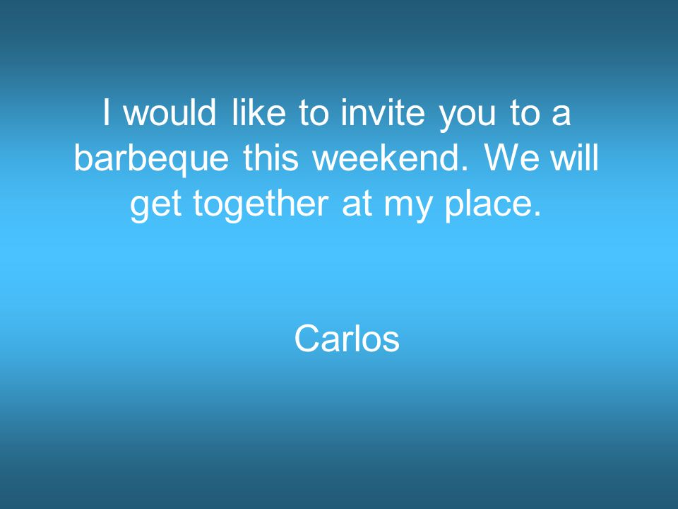 I would like to invite you to a barbeque this weekend