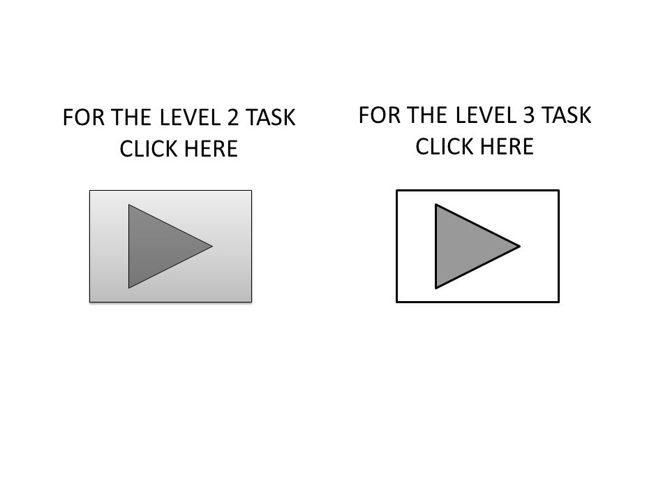 FOR THE LEVEL 2 TASK CLICK HERE FOR THE LEVEL 3 TASK CLICK HERE
