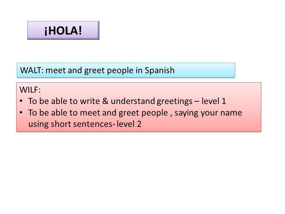 ¡HOLA! WALT: meet and greet people in Spanish WILF: