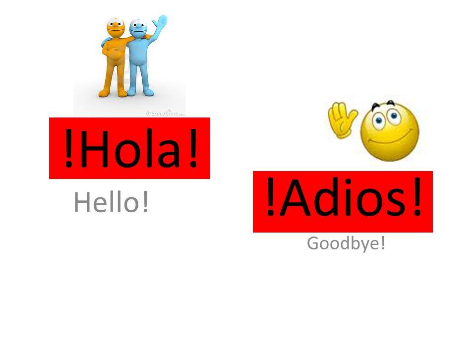 !Hola! !Adios! Hello! Goodbye!