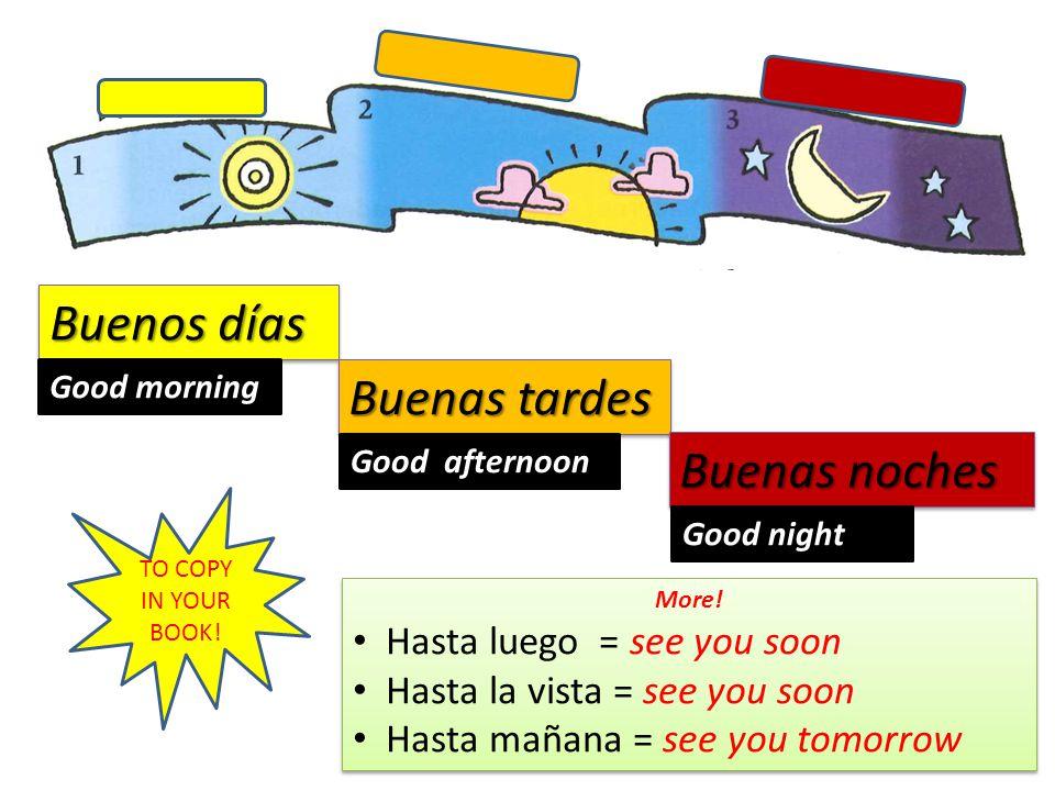 Buenos días Buenas tardes Buenas noches Hasta luego = see you soon