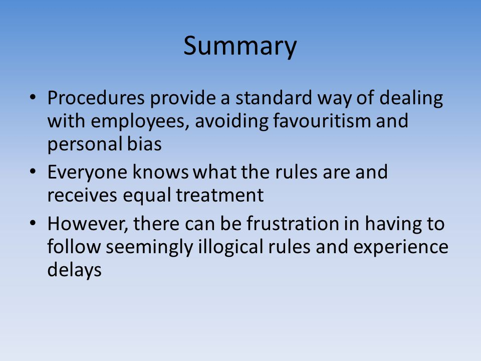 Summary Procedures provide a standard way of dealing with employees, avoiding favouritism and personal bias.