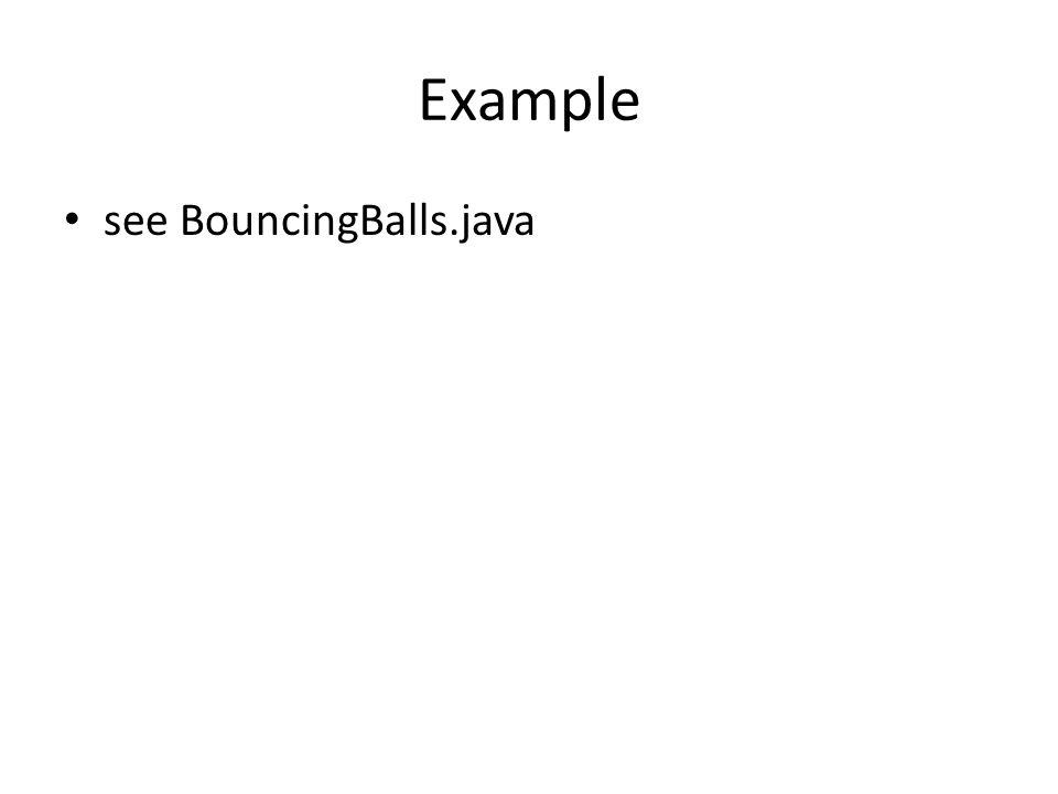 Example see BouncingBalls.java
