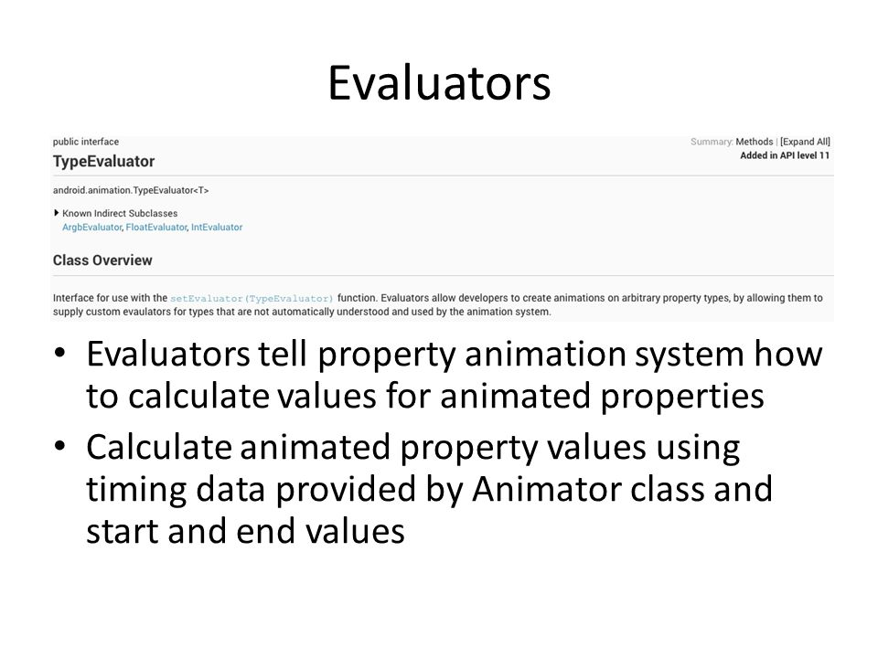 Evaluators Evaluators tell property animation system how to calculate values for animated properties.