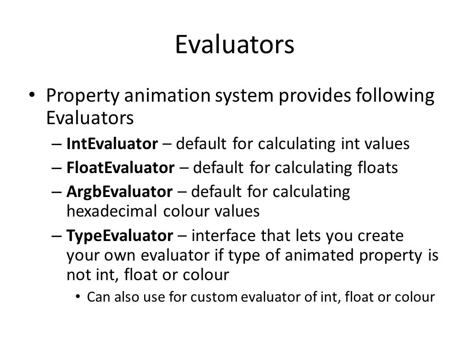Evaluators Property animation system provides following Evaluators