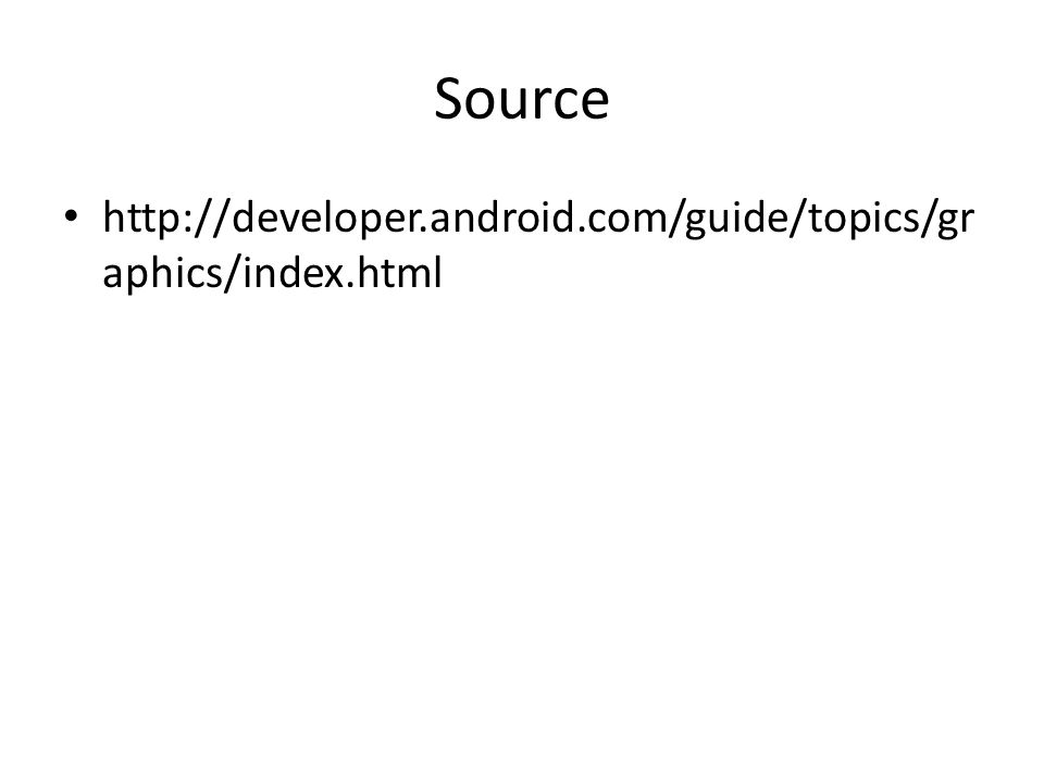 Source http://developer.android.com/guide/topics/graphics/index.html