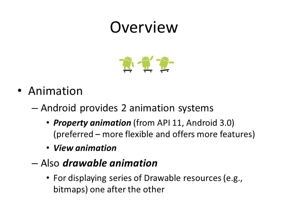 Overview Animation Android provides 2 animation systems
