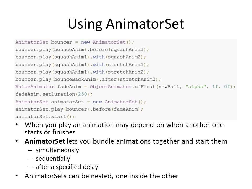 Using AnimatorSet When you play an animation may depend on when another one starts or finishes.