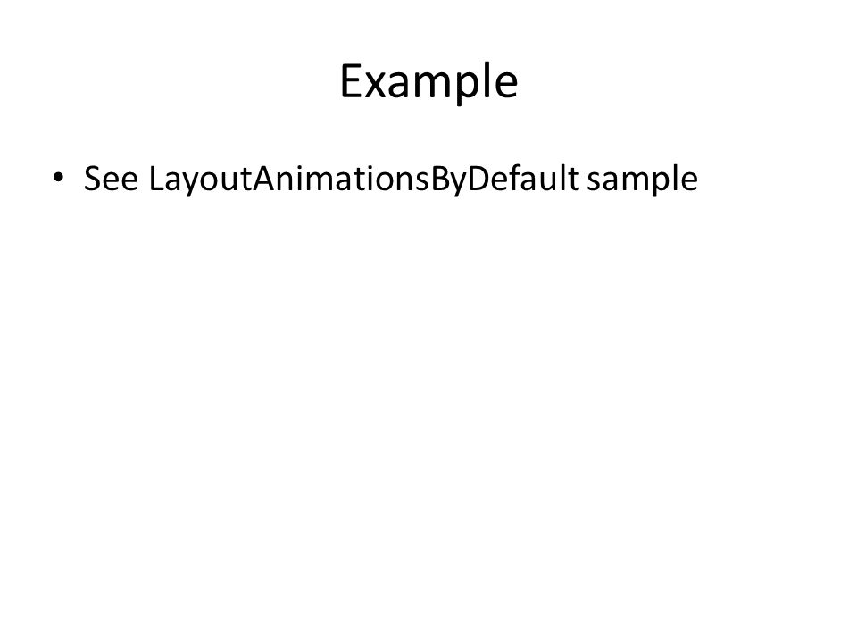 Example See LayoutAnimationsByDefault sample