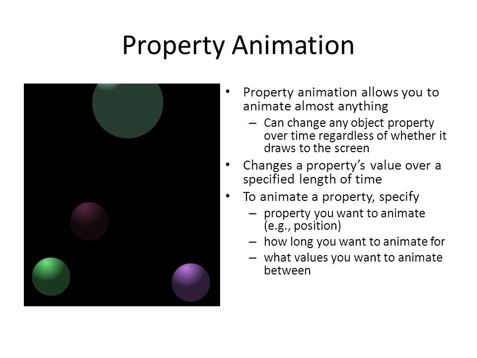 Property Animation Property animation allows you to animate almost anything.