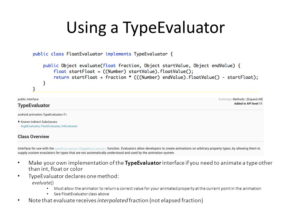 Using a TypeEvaluator Make your own implementation of the TypeEvaluator interface if you need to animate a type other than int, float or color.