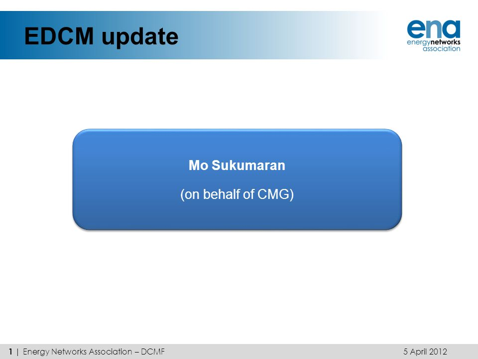 EDCM update Mo Sukumaran (on behalf of CMG)