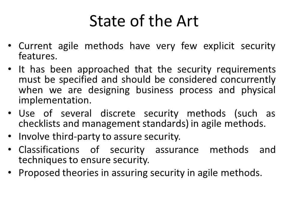 State of the Art Current agile methods have very few explicit security features.