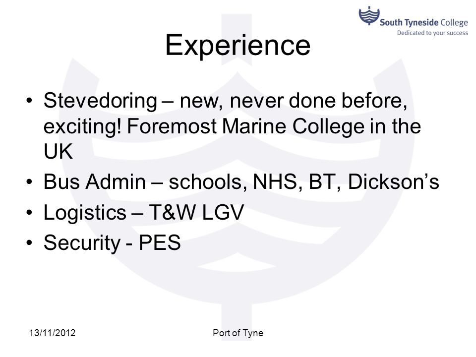 Experience Stevedoring – new, never done before, exciting! Foremost Marine College in the UK. Bus Admin – schools, NHS, BT, Dickson's.