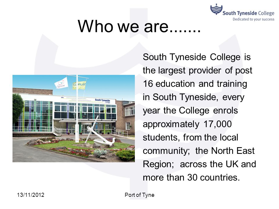 Who we are....... South Tyneside College is