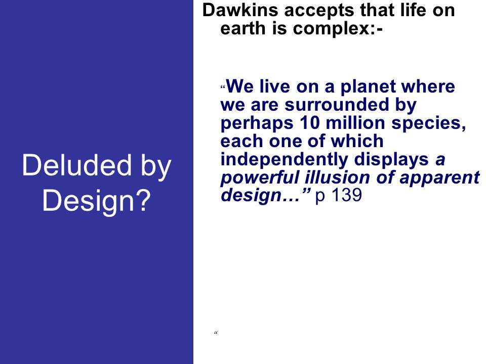 Deluded by Design Dawkins accepts that life on earth is complex:-