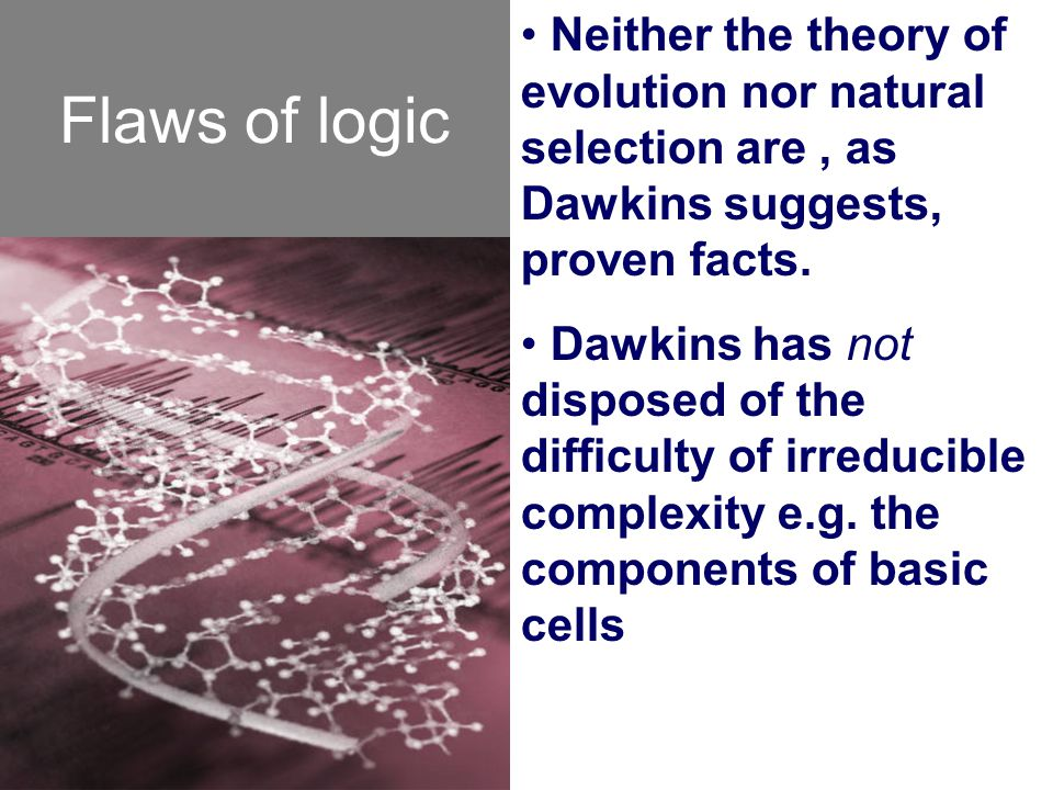 Flaws of logic Neither the theory of evolution nor natural selection are , as Dawkins suggests, proven facts.