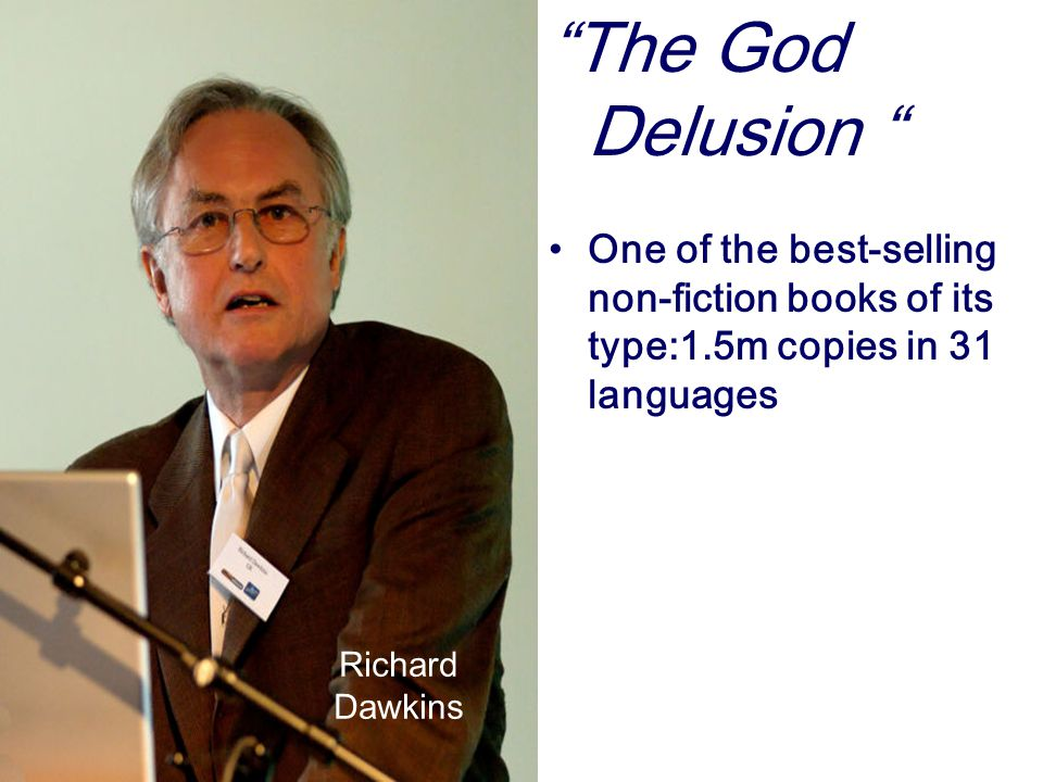 The God Delusion One of the best-selling non-fiction books of its type:1.5m copies in 31 languages.