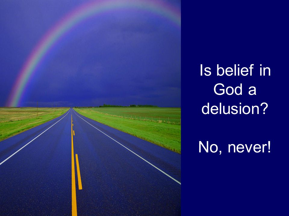 Is belief in God a delusion No, never!
