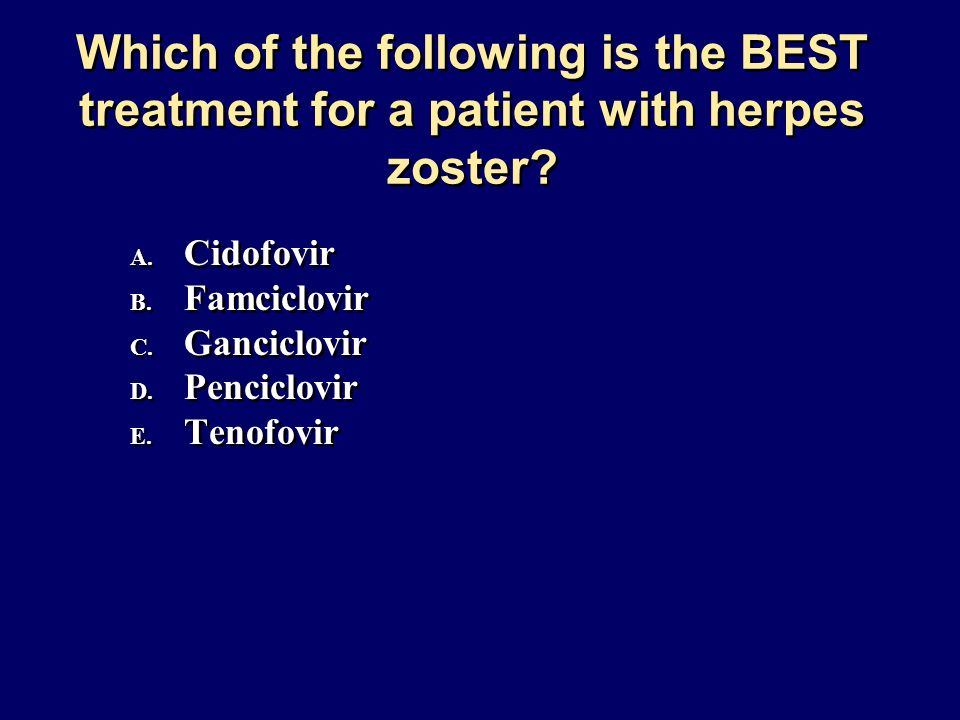 Which of the following is the BEST treatment for a patient with herpes zoster