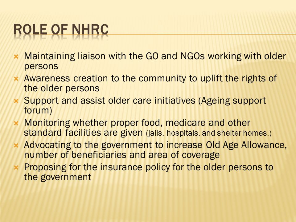 Role of nhrc Maintaining liaison with the GO and NGOs working with older persons.
