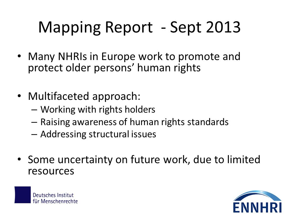 Mapping Report - Sept 2013 Many NHRIs in Europe work to promote and protect older persons' human rights.