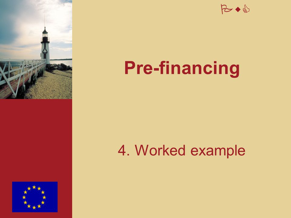 Pre-financing 4. Worked example