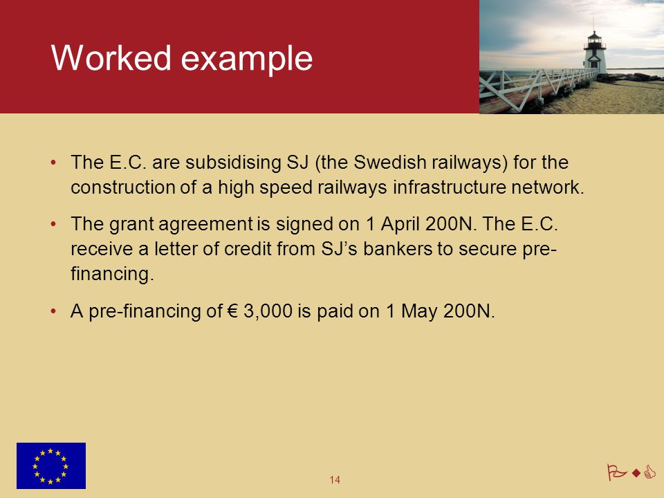 Worked example The E.C. are subsidising SJ (the Swedish railways) for the construction of a high speed railways infrastructure network.