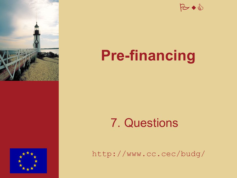 Pre-financing 7. Questions http://www.cc.cec/budg/