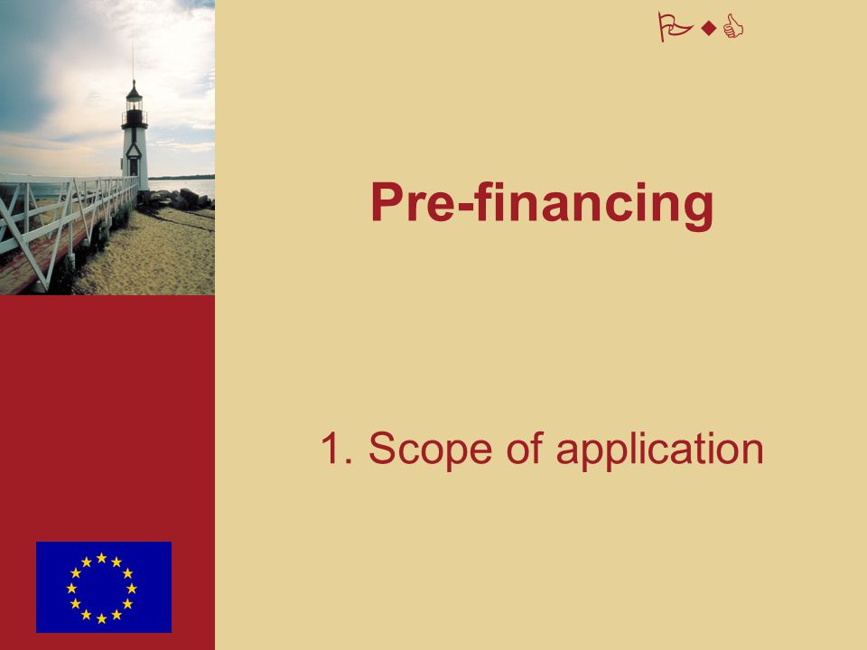 Pre-financing 1. Scope of application