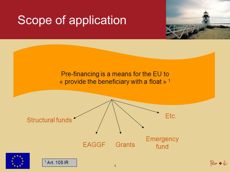 Scope of application Pre-financing is a means for the EU to « provide the beneficiary with a float » 1.