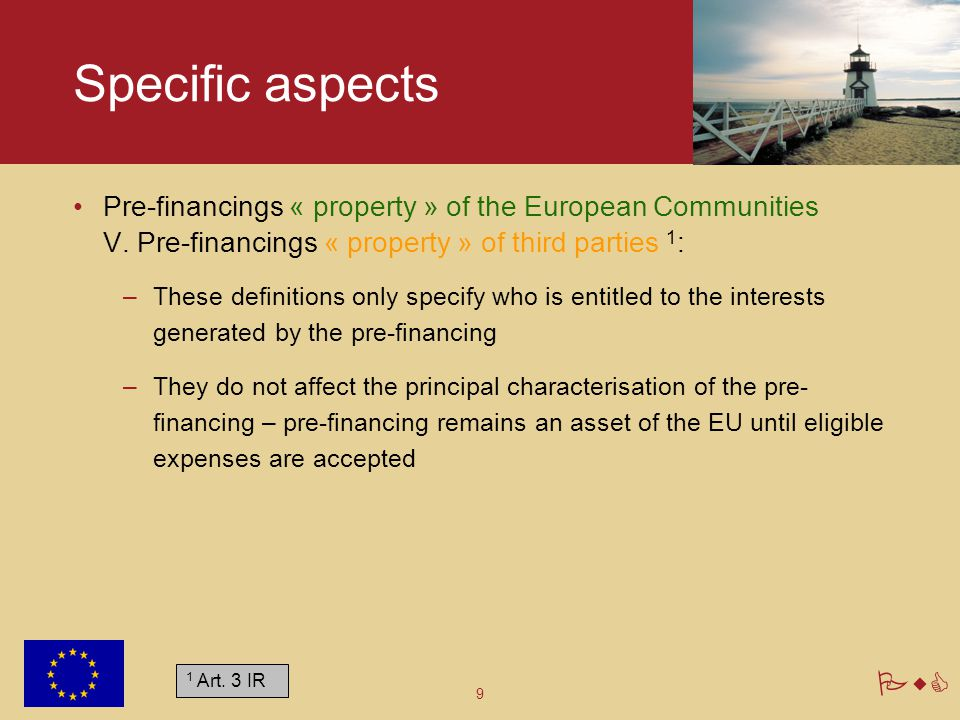 Specific aspects Pre-financings « property » of the European Communities V. Pre-financings « property » of third parties 1: