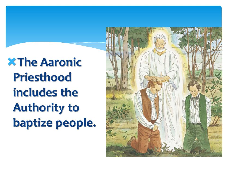 The Aaronic Priesthood includes the Authority to baptize people.