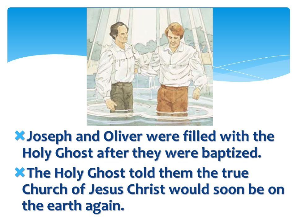 Joseph and Oliver were filled with the Holy Ghost after they were baptized.