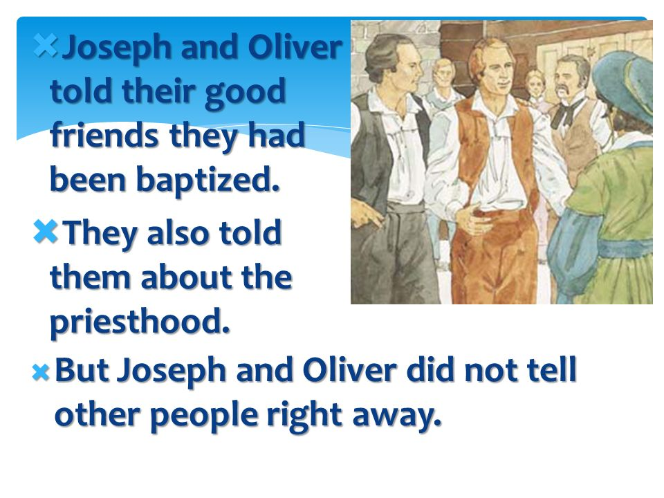 Joseph and Oliver told their good friends they had been baptized.