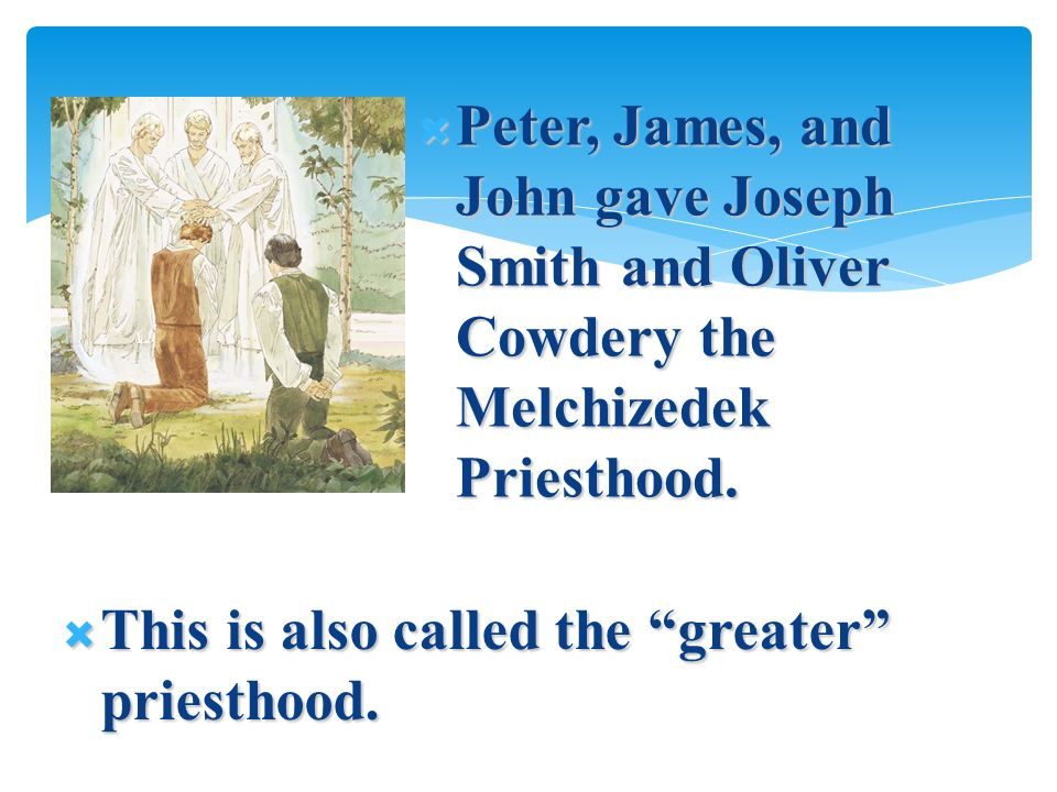 Peter, James, and John gave Joseph Smith and Oliver Cowdery the Melchizedek Priesthood.